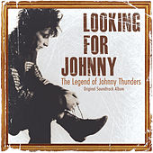 Looking for Johnny: The Legend of Johnny Thunders (Original Soundtrack) by Various Artists