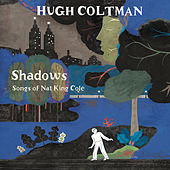 Shadows - Songs of Nat King Cole by Hugh Coltman