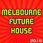 Melbourne Future House 2016 (100 Dance Best House Progressive Trance Melbourne Electro Edm Vocal Extended Hits for DJ Set) by Various Artists
