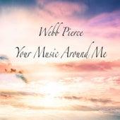 Your Music Around Me by Webb Pierce