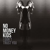 I Don't Trust You de No Money Kids