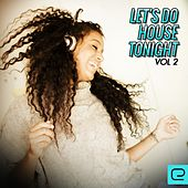 Let's Do House Tonight, Vol. 2 - EP by Various Artists