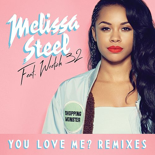 You Love Me? (feat. Wretch 32) (Remixes) de Melissa Steel