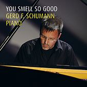 You Smell so Good by Gerd