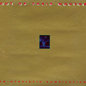 Out Of Their Mouths: An Atavistic Compilation de Various Artists