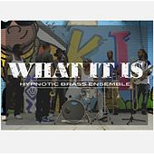 What It Is by Hypnotic Brass Ensemble