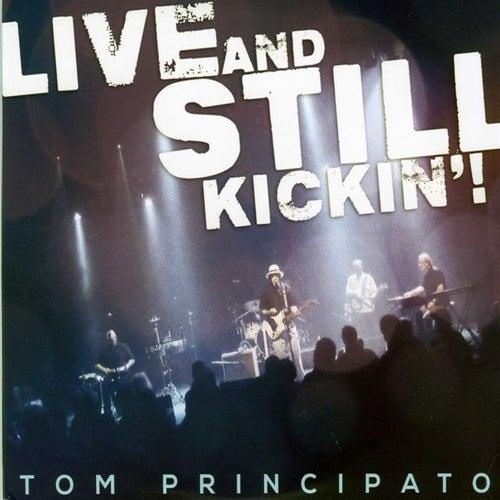 Live And Still Kickin'! by Tom Principato
