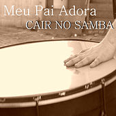 Meu Pai Adora Cair No Samba de Various Artists