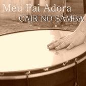Meu Pai Adora Cair No Samba by Various Artists