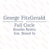 Full Circle (Bonobo Remix Feat. Boxed In) by George FitzGerald