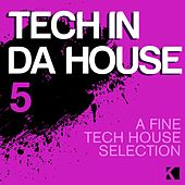 Tech in da House, Vol. 5 (A Fine Tech House Selection) by Various Artists