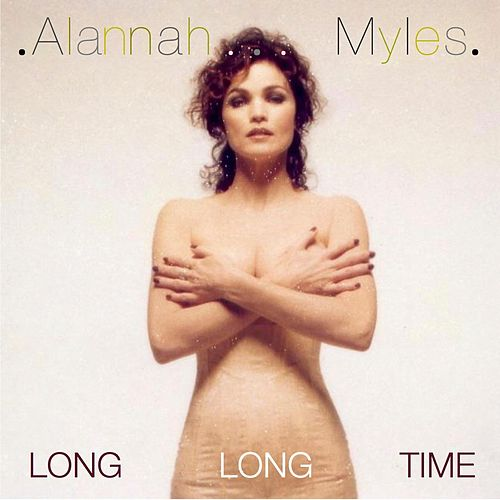 Long Long Time by Alannah Myles