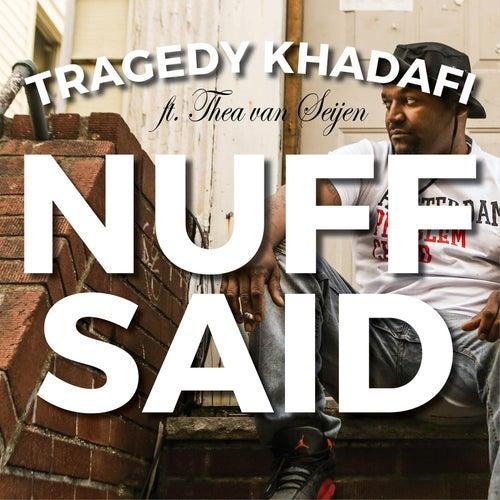 Nuff Said (feat. Thea Van Seijen) by Tragedy Khadafi