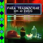 Para Trasnochar Con 40 Éxitos de Various Artists