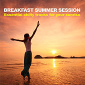 Breakfast Summer Session (Essential Chilly Tracks for Your Sunrise) by Various Artists