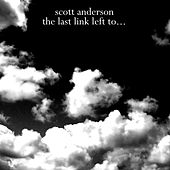 The Last Link Left To... by Scott Anderson