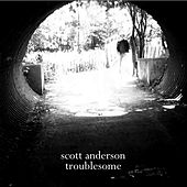 Troublesome by Scott Anderson