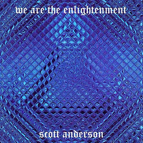 We Are The Enlightenment by Scott Anderson