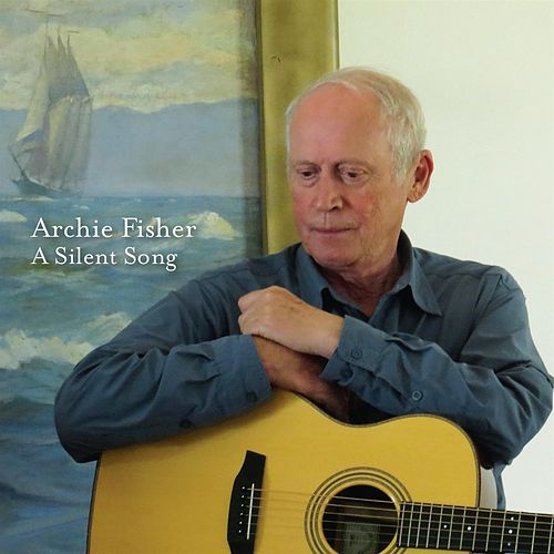 A Silent Song by Archie Fisher