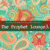 The Prophet Lounge 3 (Finest Chillout & Lounge Music Collection) by Various Artists
