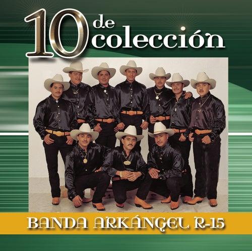 10 De Colección by Banda Arkangel R-15