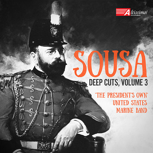 Sousa: Deep Cuts, Vol. 3 by The President's Own United States Marine Band