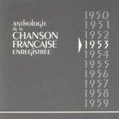 Anthologie De La Chanson Francaise Enregistrée 1953 by Various Artists