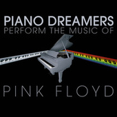 Piano Dreamers Perform the Music of Pink Floyd by Piano Dreamers