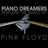 Piano Dreamers Perform the Music of Pink Floyd de Piano Dreamers