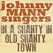 In a Shanty in Old Shanty Town by The Johnny Mann Singers