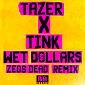 Wet Dollars (Zeds Dead Remix) by Tink