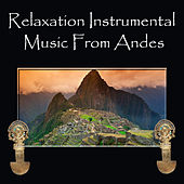 Relaxation Instrumental Music From Andes de Indios del Sur
