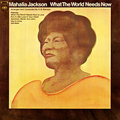 What the World Needs Now by Mahalia Jackson