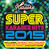 Super Karaoke Hits 2015 (Professional Backing Track Version) von Avid Professional Karaoke (1)