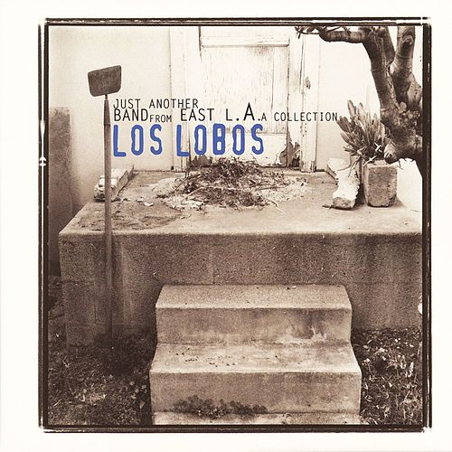 Just Another Band From East L.A. by Los Lobos