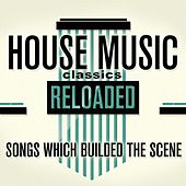 House Music Classics Reloaded (Songs Which Builded the Scene) by Various Artists
