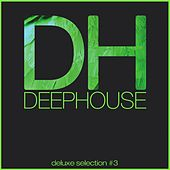 Deep House Deluxe Selection #3 (Best Deep House, House, Tech House Hits) di Various Artists