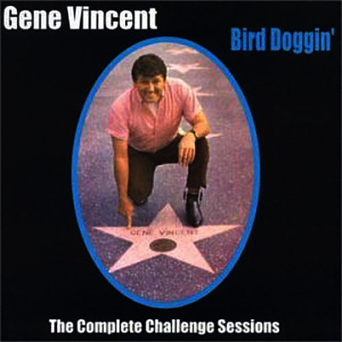 Bird Doggin'  The Complete Challenge Sessions by Gene Vincent