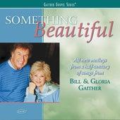 Something Beautiful by Bill & Gloria Gaither