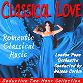 Classical Love:  Romantic Classical Music by The London Pops Orchestra