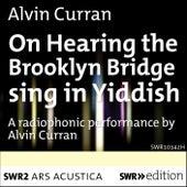 Curran: On Hearing the Brooklyn Bridge Sing in Yiddish (Live) by Alvin Curran