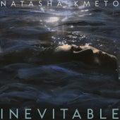 Inevitable by Natasha Kmeto