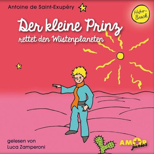 Der kleine Prinz rettet den Wüstenplaneten (Ungekürzt) von Antoine de Saint-Exupéry