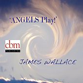 Angels Play! by James Wallace