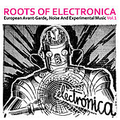 Roots of Electronica Vol. 1, European Avant-Garde, Noise and Experimental Music de Various Artists