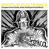 Roots of Electronica Vol. 3, European Avant-Garde, Noise and Experimental Music by Various Artists