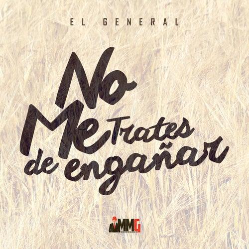 No Me Trates de Engañar by El General