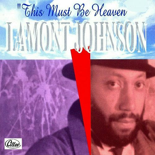 This Must Be Heaven by LaMont Johnson