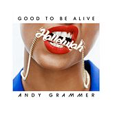 Good To Be Alive (Hallelujah) by Andy Grammer