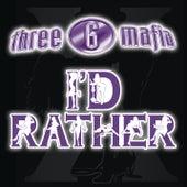 I'd Rather by Three 6 Mafia